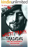 White Trash ~ Training the Billionaire's Daughter: A Curvy Novella (Dark Bad Boy Love Book 2)