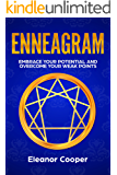 Enneagram: Embrace Your Potential and Overcome Your Weak Points with Enneagram Exercises, Meditations and Questions