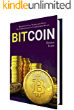 BITCOIN: Bitcoin Investing, Trading, And Mining - The Complete Guide To Understanding Bitcoin