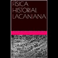 FÍSICA HISTORIAL LACANIANA