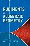 Rudiments of Algebraic Geometry (Dover Books on Mathematics)