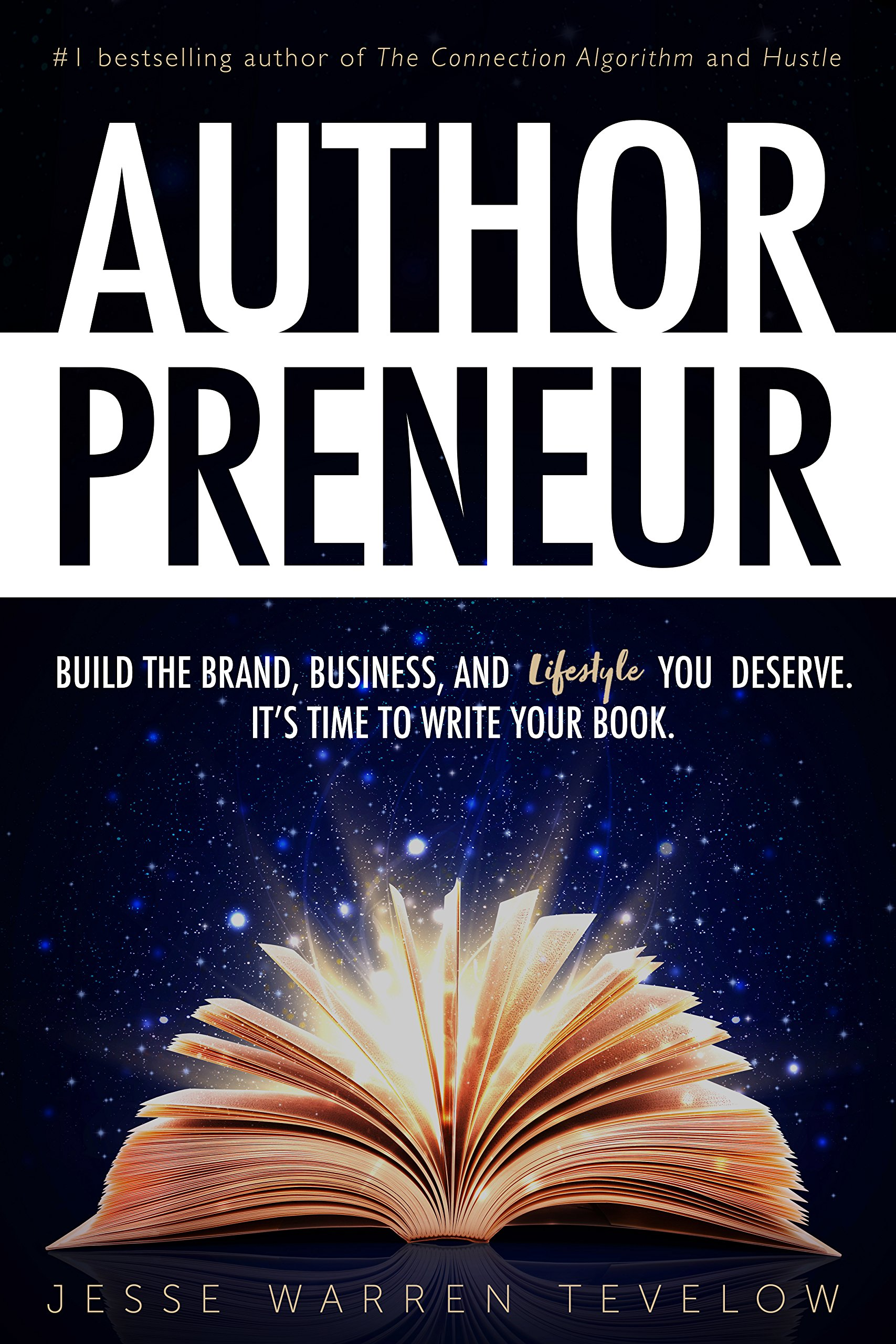 Authorpreneur  Build The Brand Business And Lifestyle You Deserve. It's Time To Write Your Book  English Edition