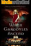 When Gargoyles Ascend (Shades and Shadows: When Gargoyles Rise Book 5)