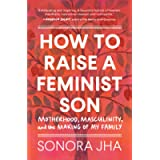 How to Raise a Feminist Son: Motherhood, Masculinity, and the Making of My Family