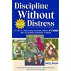 Discipline Without Distress: 135 tools for raising caring, responsible children without time-out, spanking, punishment or bri