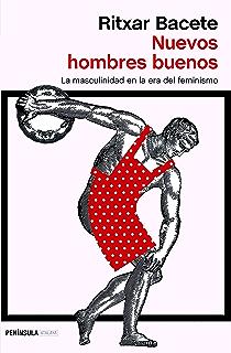Nuevos hombres buenos: La masculinidad en la era del feminismo (Spanish Edition)