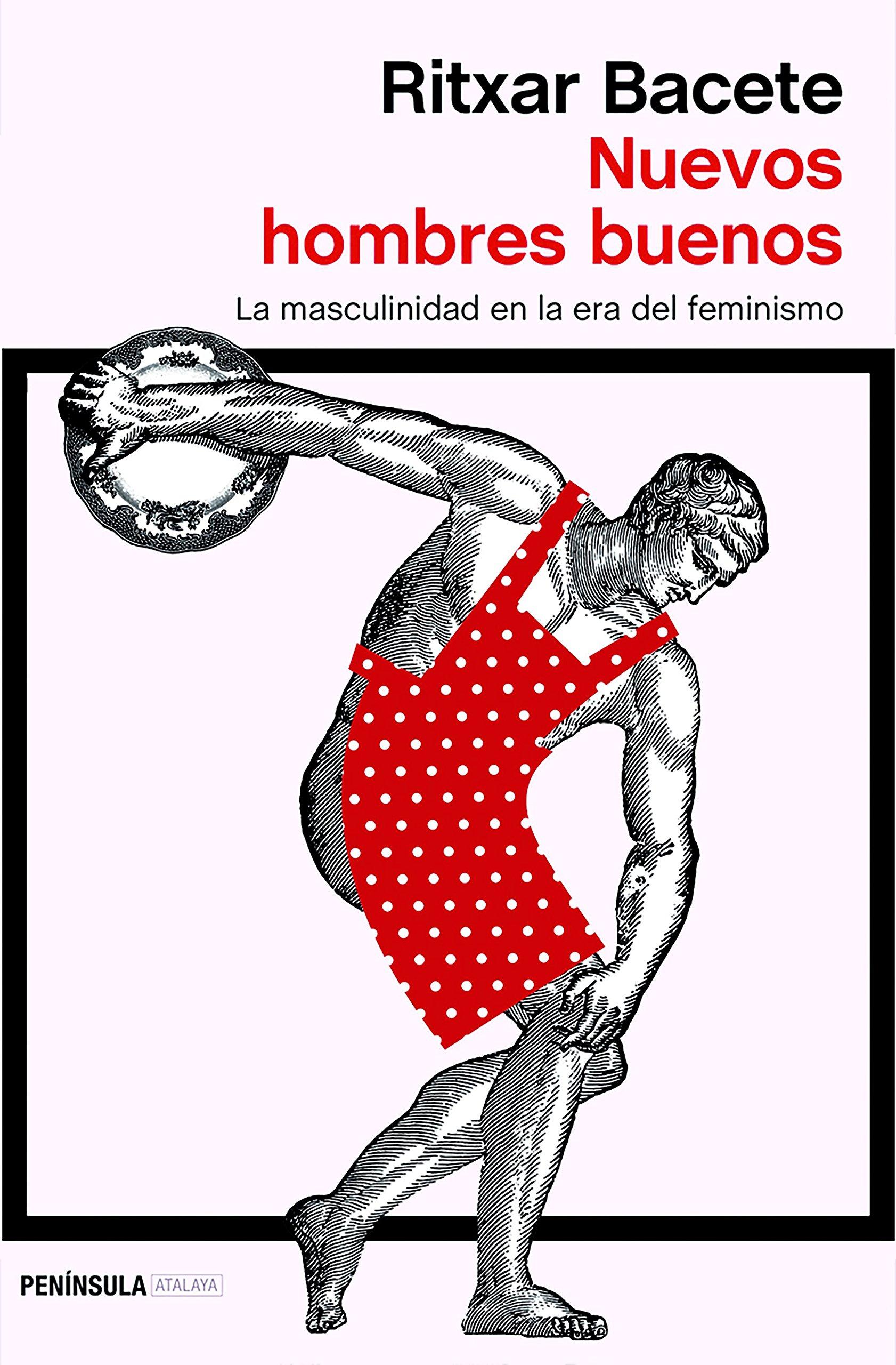 Nuevos hombres buenos: La masculinidad en la era del feminismo (ATALAYA) Tapa blanda – 21 nov 2017 Ritxar Bacete Ediciones Península 8499426492 Gender studies: men