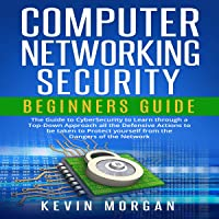 Computer Networking Security Beginners Guide: The Guide to CyberSecurity to Learn through a Top-Down Approach All the…