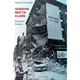 Gordon Matta-clark: Physical Poetics