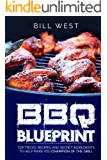 BBQ Blueprint: Top Tricks, Recipes, and Secret Ingredients to Help Make You Champion Of The Grill