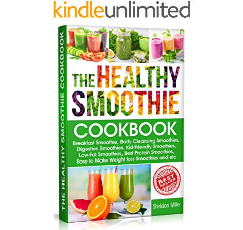 The Healthy Smoothie Cookbook Breakfast Smoothie Body Cleansing Smoothies Digestive Smoothies Kid Friendly Smoothies Low Fat Smoothies Best Protein Smoothies Easy To Make Weight Loss Smoothies Kindle Edition By Miller Sheldon Health Fitness