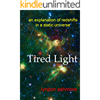 Tired Light: an explanation of redshifts in a static universe