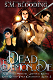 Dead Demon Die: A Whiskey Witches Novel (Whiskey Witches Crossover 1 Book 3)