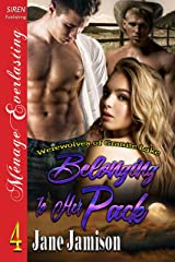 Belonging to Her Pack [Werewolves of Granite Lake 4] (Siren Publishing Menage Everlasting) Kindle Edition