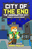 City of the End: The Underwater City (Book 4): An Old Enemy (An Unofficial Minecraft Diary Book for Kids Ages 9 - 12 (Preteen)