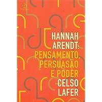 Hannah Arendt: Pensamento, persuasão e poder