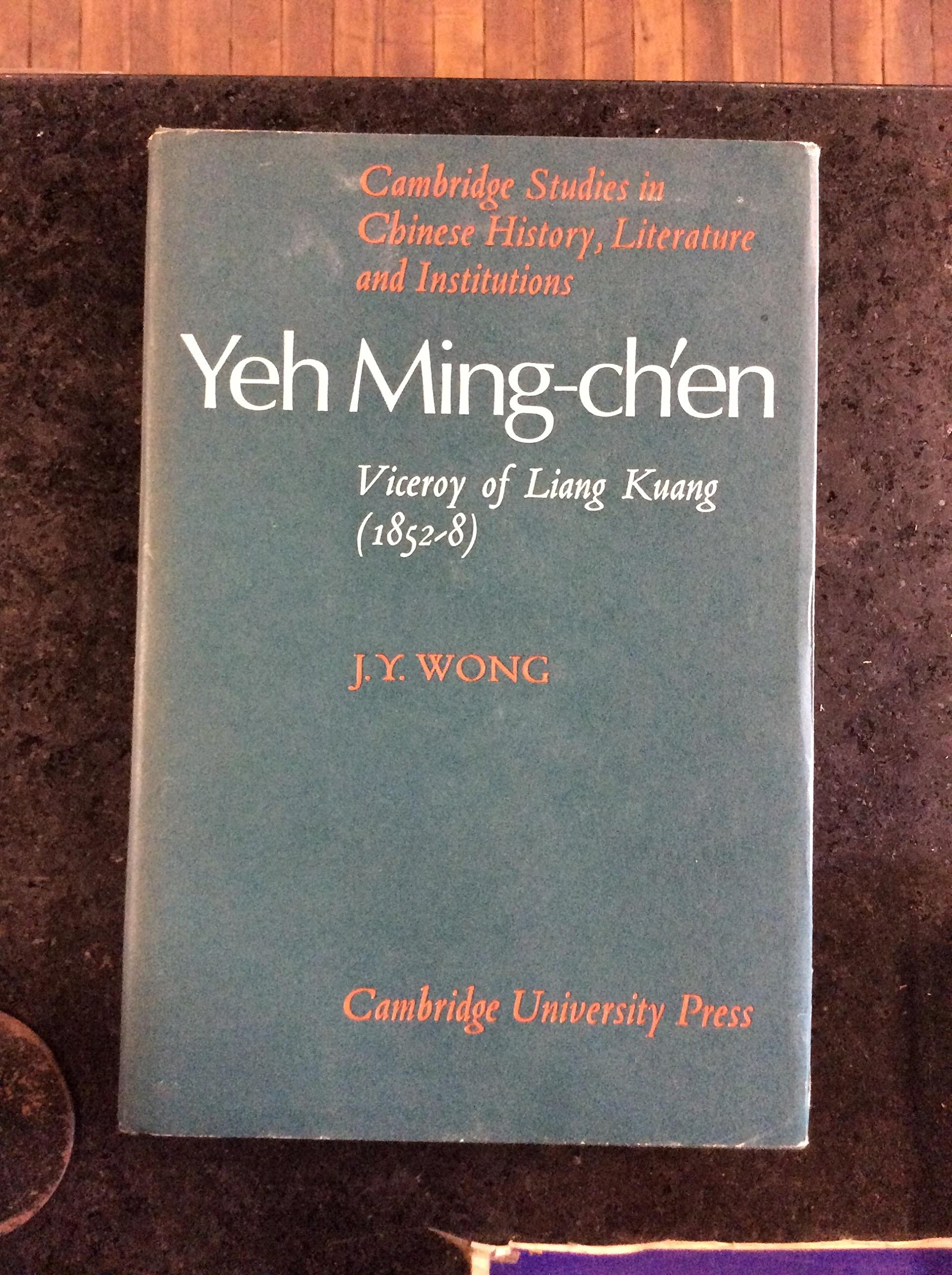 Yeh Ming-Ch'en: Viceroy of Liang Kuang 1852-8 (Cambridge Studies in Chinese History, Literature and Institutions)