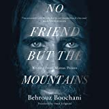 No Friend but the Mountains: Writing from Manus Prison