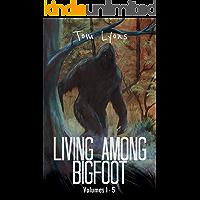 Living Among Bigfoot: Volumes 1-5 (Living Among Bigfoot: Collector's Edition Book 1)