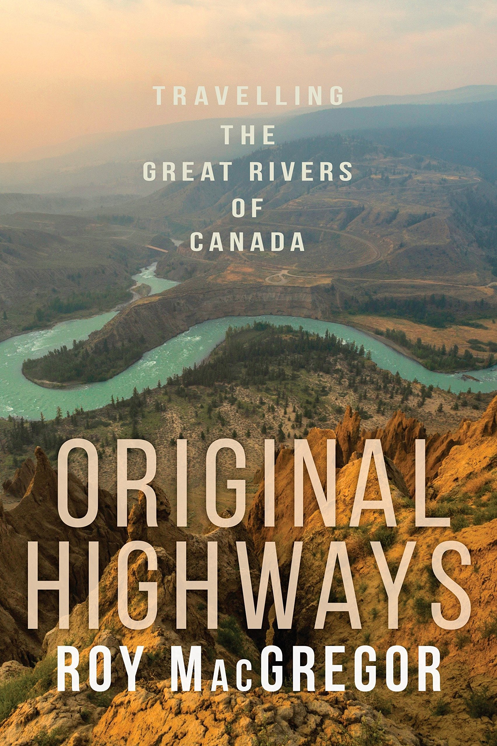 Original Highways: Travelling the Great Rivers of Canada: Roy ...
