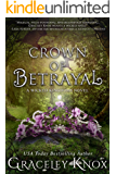 Crown of Betrayal (Wicked Kingdoms Book 2)