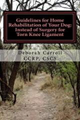 Guidelines for Home Rehabilitation of Your Dog: Instead of Surgery for Torn Knee Ligament: The First Four Weeks, Basic Edition Kindle Edition