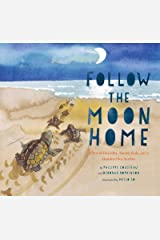 Follow the Moon Home: A Tale of One Idea, Twenty Kids, and a Hundred Sea Turtles Kindle Edition