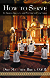 How to Serve: In Simple, Solemn, and Pontifical Functions (with Supplemental Reading:  Confession: Its Fruitful Practice) [Illustrated] (English Edition)