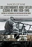 Leibstandarte SS Adolf Hitler at War 1939-1945: A History of the Division on the Western and Eastern Fronts: Rare Photographs from Wartime Archives (Images of War)