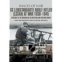 Leibstandarte SS Adolf Hitler (LAH) at War 1939 - 1945