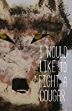 I Would Like to Fight a Cougar (Cow Tipping Press Book 13)
