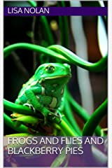 Frogs and Flies and Blackberry Pies Kindle Edition