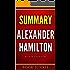 Summary - Alexander Hamilton: by Ron Chernow