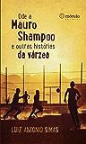 Ode a Mauro Shampoo e outras histórias da várzea