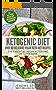 Ketogenic Diet: Over 60 Delicious Vegan Keto Diet Recipes - The Essential Vegan Ketogenic Diet Cookbook