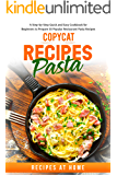 Copycat Recipes: Pasta. A Step-by-Step Quick and Easy Cookbook for Beginners to Prepare 50 Popular Restaurant Pasta Recipes at Home
