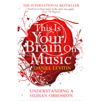 This Is Your Brain On Music: Understanding a Human Obsession