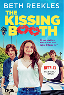 The Kissing Booth Al Tuo Migliore Amico Puoi Dire Tutto O Forse No