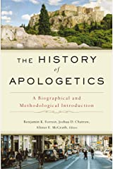 The History of Apologetics: A Biographical and Methodological Introduction Kindle Edition