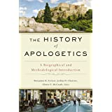 The History of Apologetics: A Biographical and Methodological Introduction