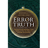 The Error of Truth: How History and Mathematics Came Together to Form Our Character and Shape Our Worldview