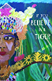 If You Believe in a Tiger (Cow Tipping Press Book 5)