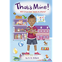 That's Mine!: Will Cruz ever learn to share? (Children's Picture Book, Sharing with Siblings, Bedtime Story, Ages 3-8) (English Edition)