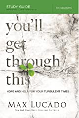 You'll Get Through This Study Guide: Hope and Help for Your Turbulent Times Kindle Edition