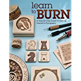 Learn to Burn: A Step-by-Step Guide to Getting Started in Pyrography (Fox Chapel Publishing) Easily Create Beautiful Art & Gi