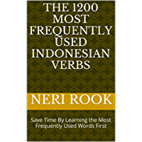 The 1200 Most Frequently Used Indonesian Verbs: Save Time By Learning the Most Frequently Used Words First