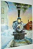 Ghost Railroads of Kansas