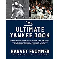 Image for The Ultimate Yankee Book: From the Beginning to Today: Trivia, Facts and Stats, Oral History, Marker Moments and Legendary Personalities―A History and ... Book About Baseball's Greatest Franchise