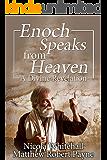 Enoch Speaks from Heaven: A Divine Revelation