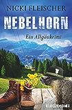 Nebelhorn: Ein Allgäukrimi (Egi-Huber-ermittelt 1)